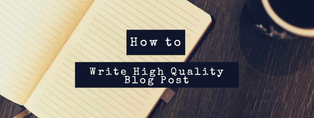 Write a High Quality Blog Post