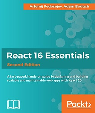 A fast-paced, hands-on guide to designing and building scalable and maintainable web apps with React 16