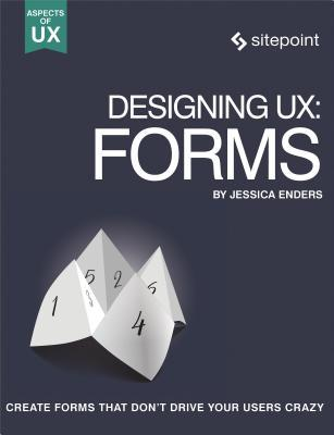Designing Ux Forms Create Forms That Don't Drive Your Users Crazy