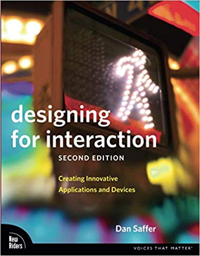 Designing for Interaction Creating Innovative Applications and Devices (2nd Edition) (Voices That Matter