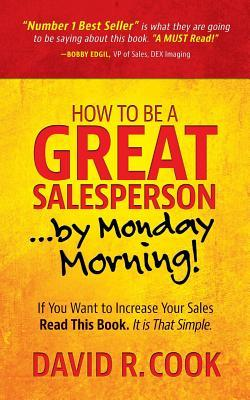 How To Be A GREAT Salesperson...By Monday Morning