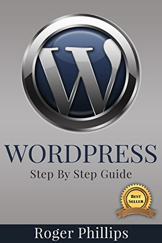 Wordpress: An Ultimate Guide To The Internet's Best Publishing Platform